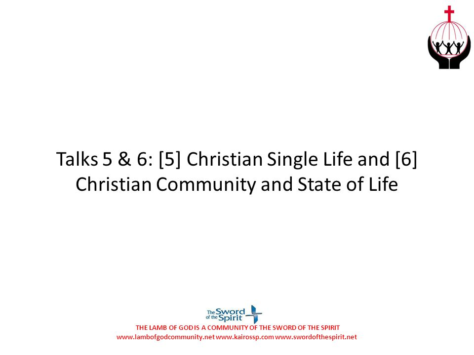 Talks 5 & 6: [5] Christian Single Life and [6] Christian Community and State of Life
